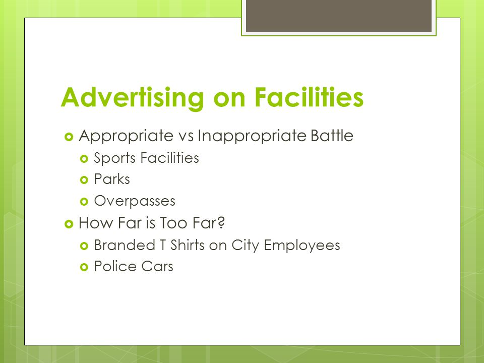 Advertising on Facilities  Appropriate vs Inappropriate Battle  Sports Facilities  Parks  Overpasses  How Far is Too Far.