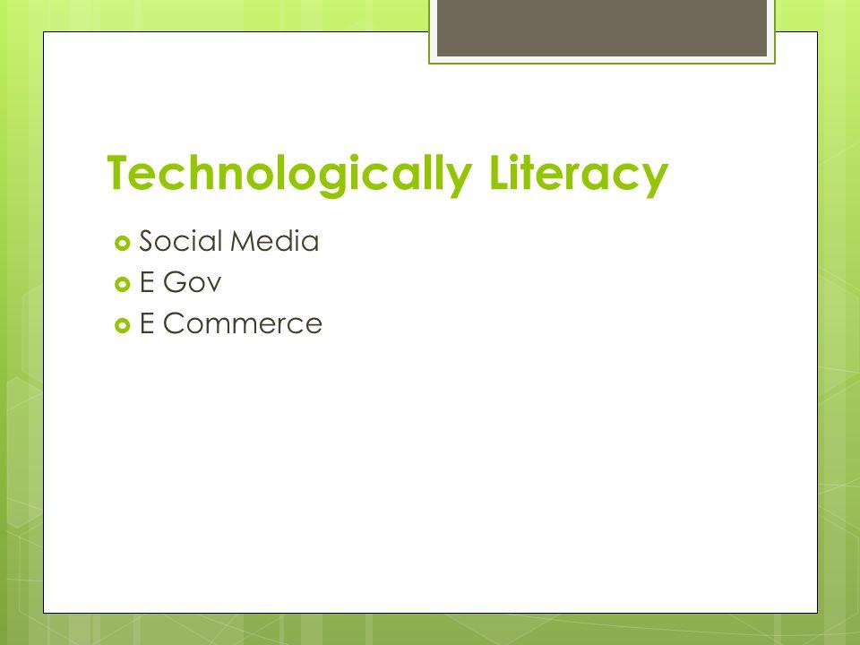 Technologically Literacy  Social Media  E Gov  E Commerce