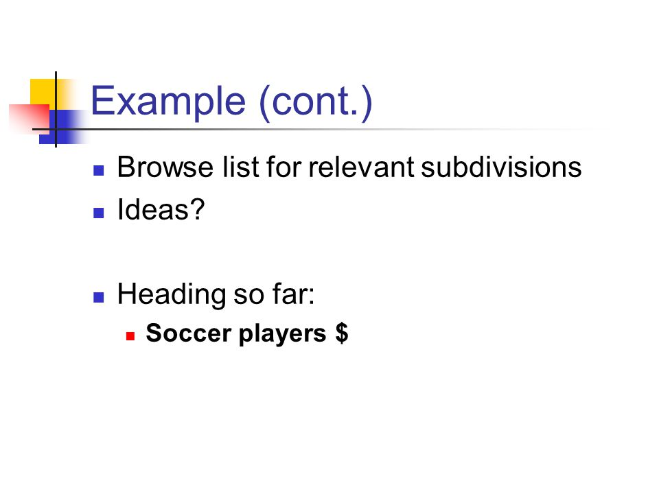Example (cont.) Browse list for relevant subdivisions Ideas? Heading so far: Soccer players $