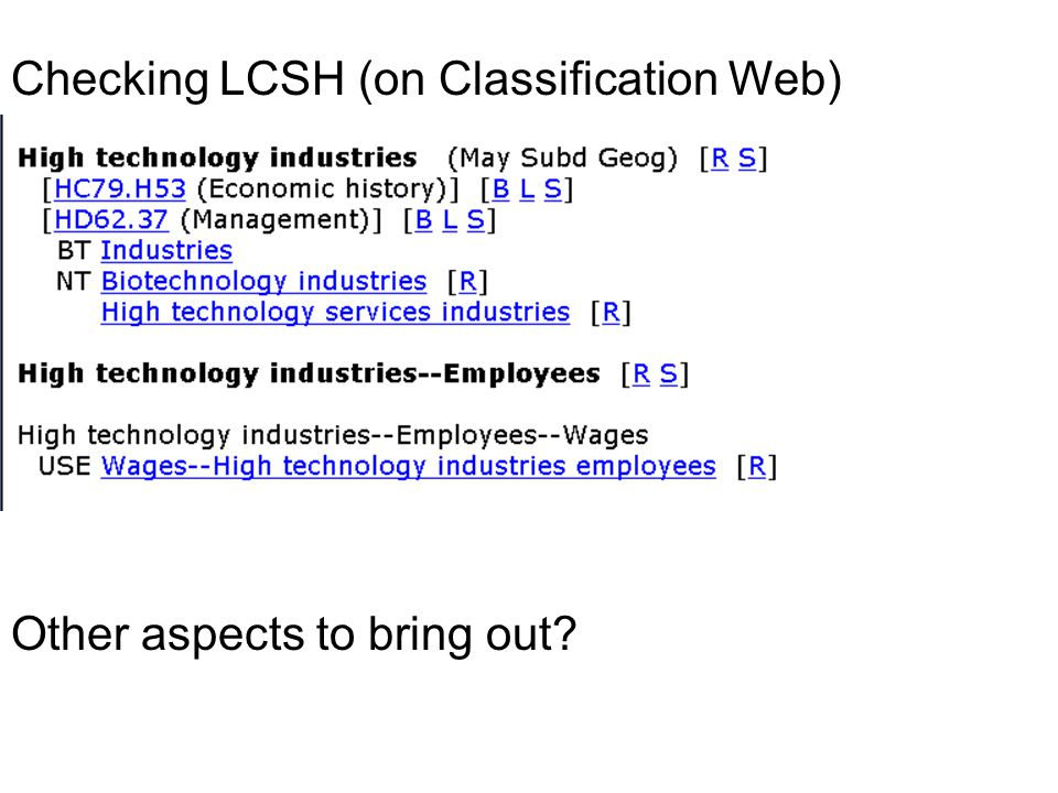 Checking LCSH (on Classification Web) Other aspects to bring out?