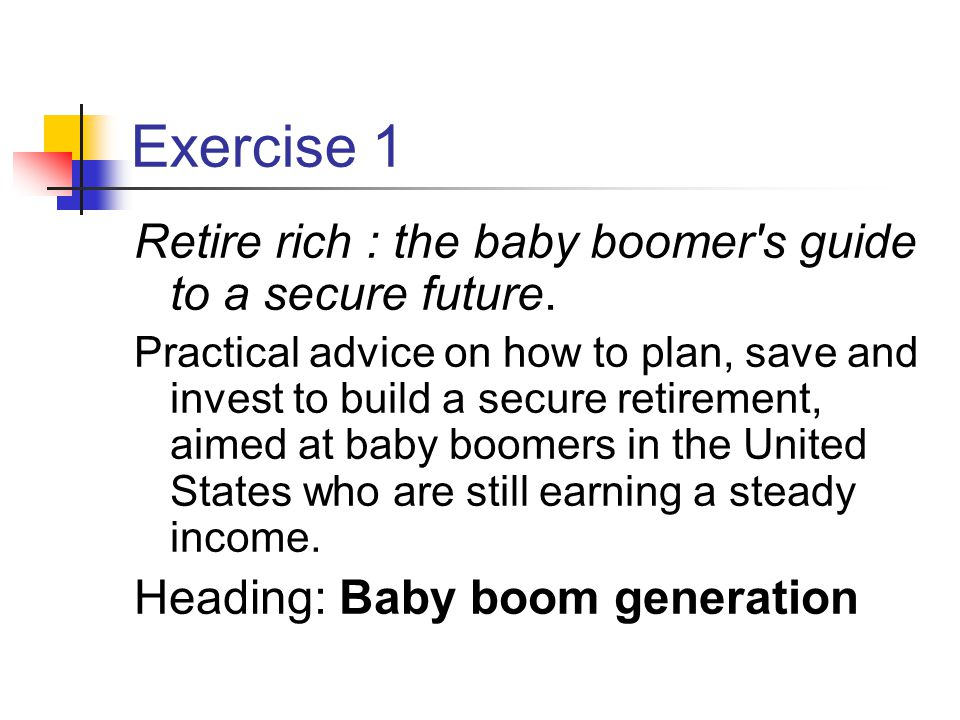 Exercise 1 Retire rich : the baby boomer s guide to a secure future.