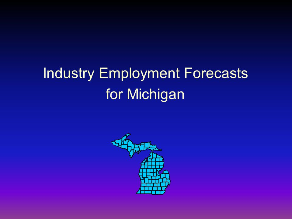 Industry Employment Forecasts for Michigan
