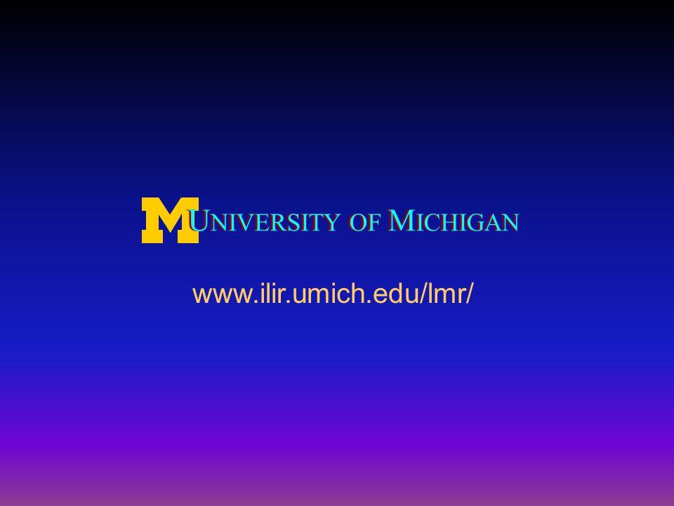 U NIVERSITY OF M ICHIGAN www.ilir.umich.edu/lmr/