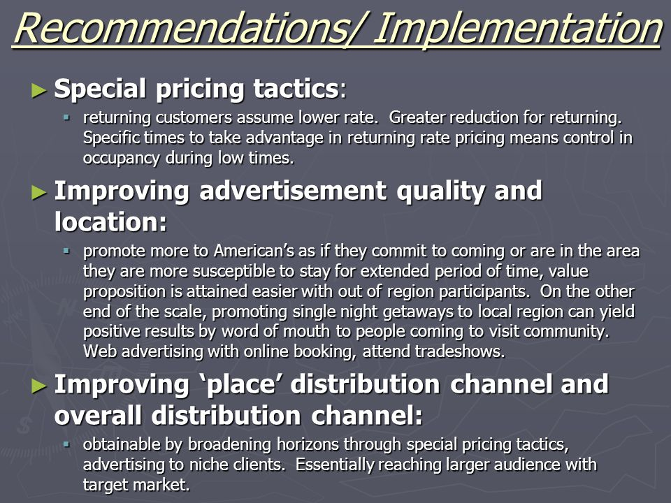 Recommendations/ Implementation ► Special pricing tactics:  returning customers assume lower rate.