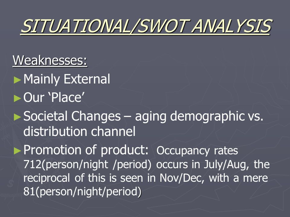 SITUATIONAL/SWOT ANALYSIS Weaknesses: ► ► Mainly External ► ► Our 'Place' ► ► Societal Changes – aging demographic vs.