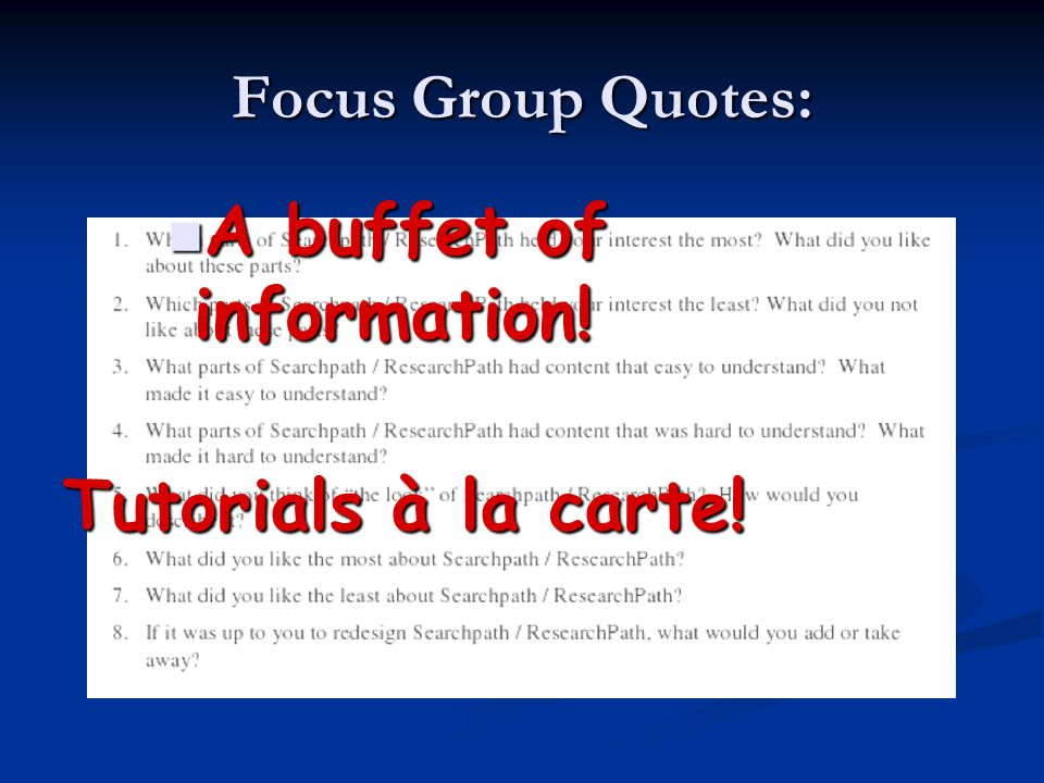 Focus Group Quotes: A buffet of information! A buffet of information! Tutorials à la carte!