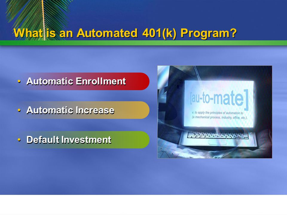 What is an Automated 401(k) Program Automatic Enrollment Automatic Increase Default Investment