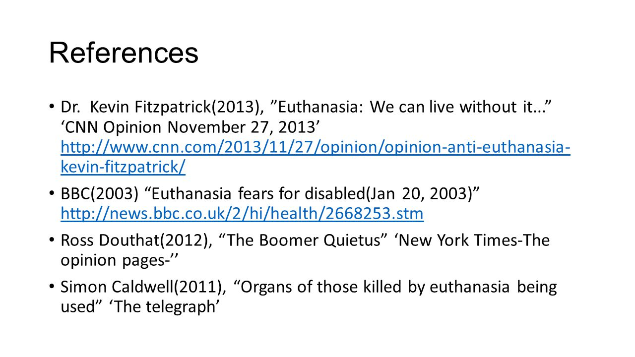 """References Dr. Kevin Fitzpatrick(2013), """"Euthanasia: We can live without it..."""" 'CNN Opinion November 27, 2013' http://www.cnn.com/2013/11/27/opinion/"""