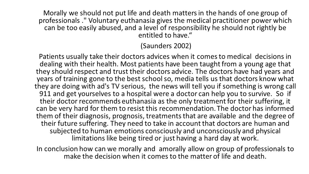 Morally we should not put life and death matters in the hands of one group of professionals.