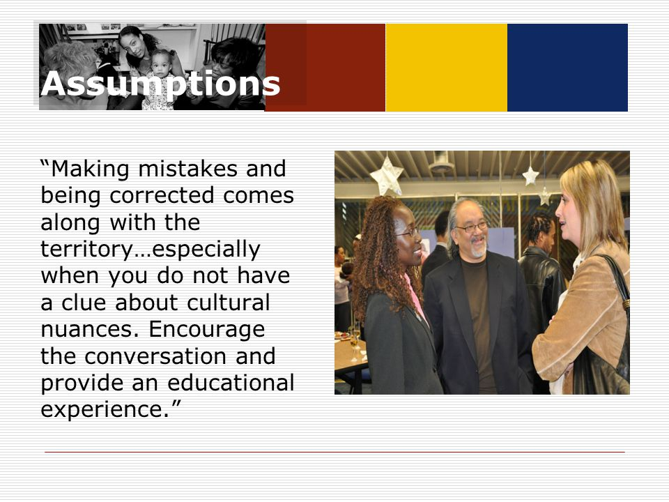 """Assumptions """"Making mistakes and being corrected comes along with the territory…especially when you do not have a clue about cultural nuances. Encoura"""