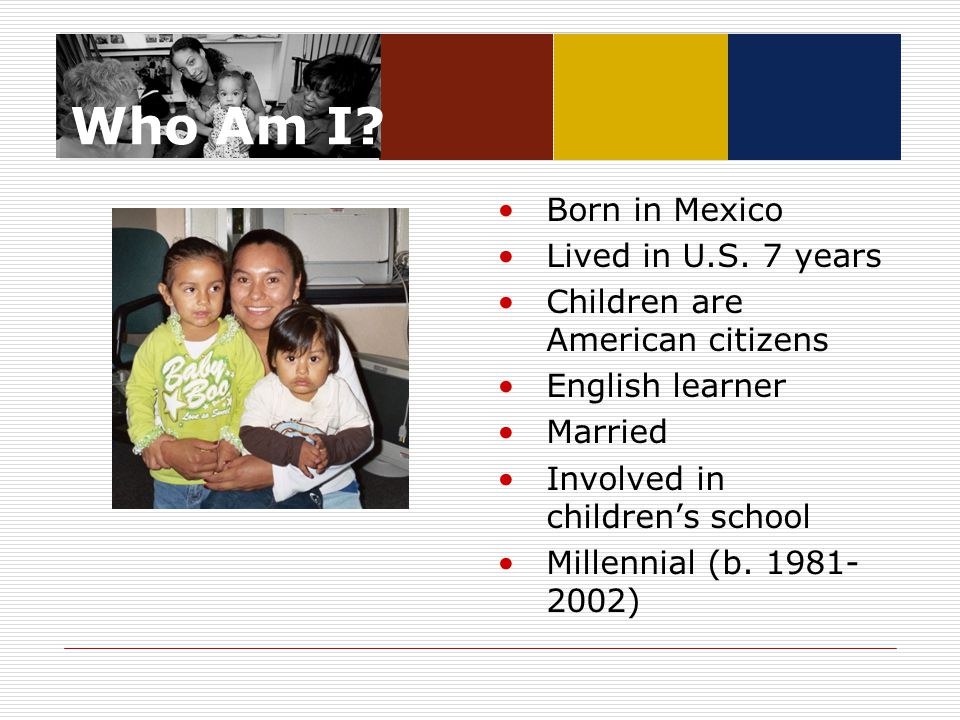Who Am I.Born in Mexico Lived in U.S.