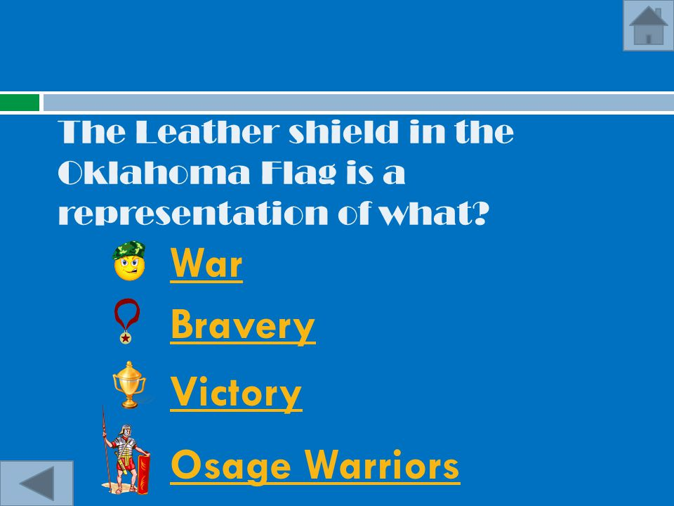 The Leather shield in the Oklahoma Flag is a representation of what? War Bravery Victory Osage Warriors
