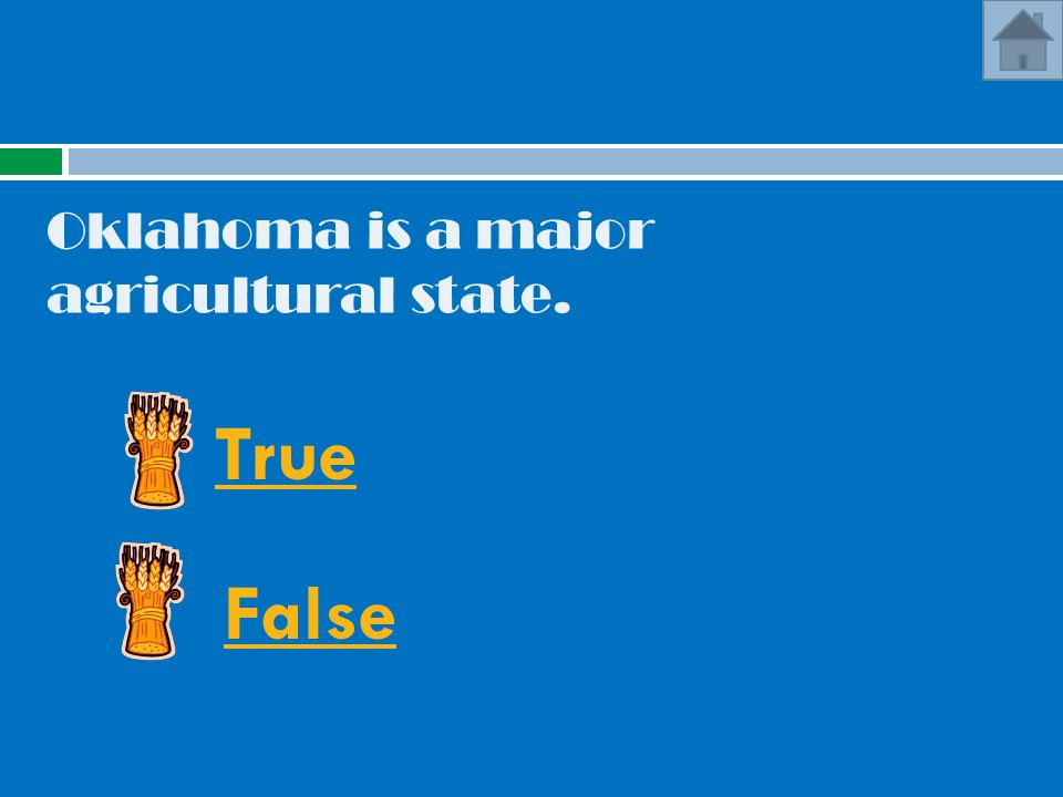 Oklahoma is a major agricultural state. True False