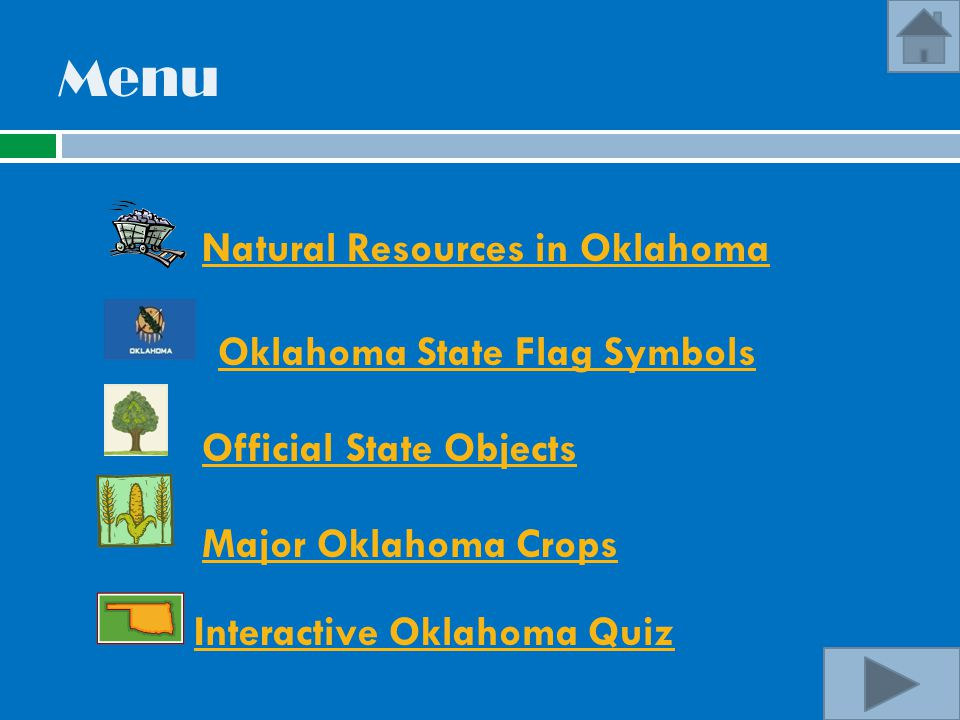 Menu Natural Resources in Oklahoma Oklahoma State Flag Symbols Official State Objects Major Oklahoma Crops Interactive Oklahoma Quiz