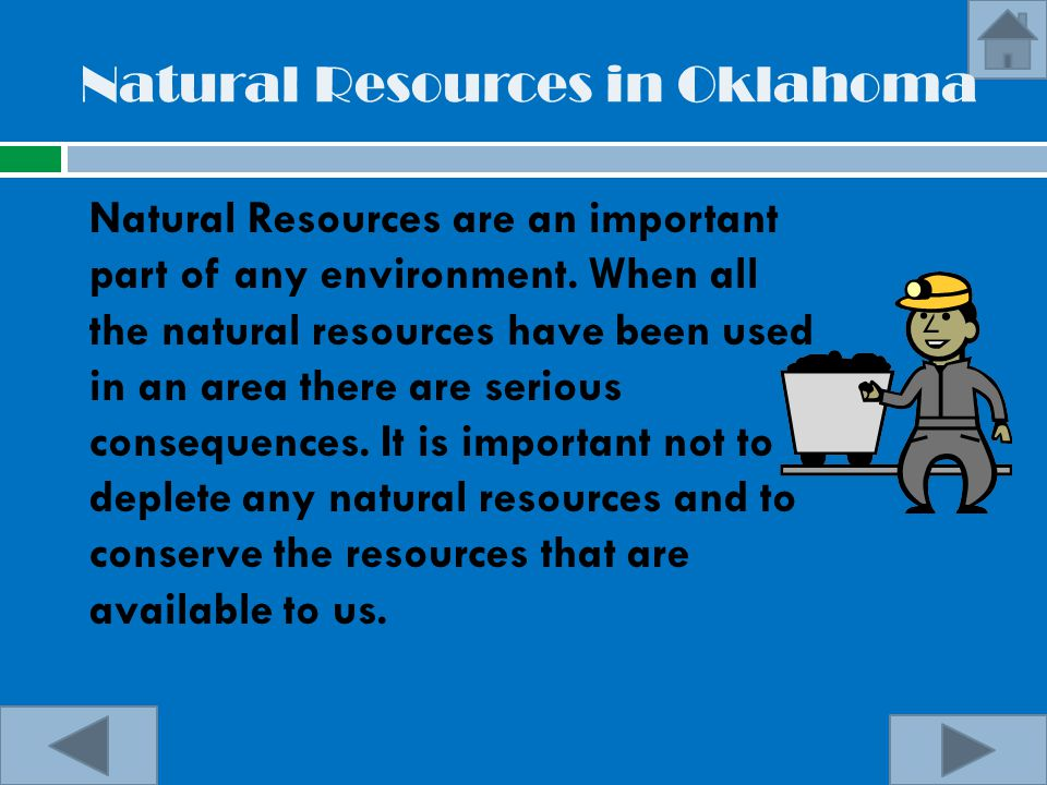 Natural Resources in Oklahoma Natural Resources are an important part of any environment. When all the natural resources have been used in an area the