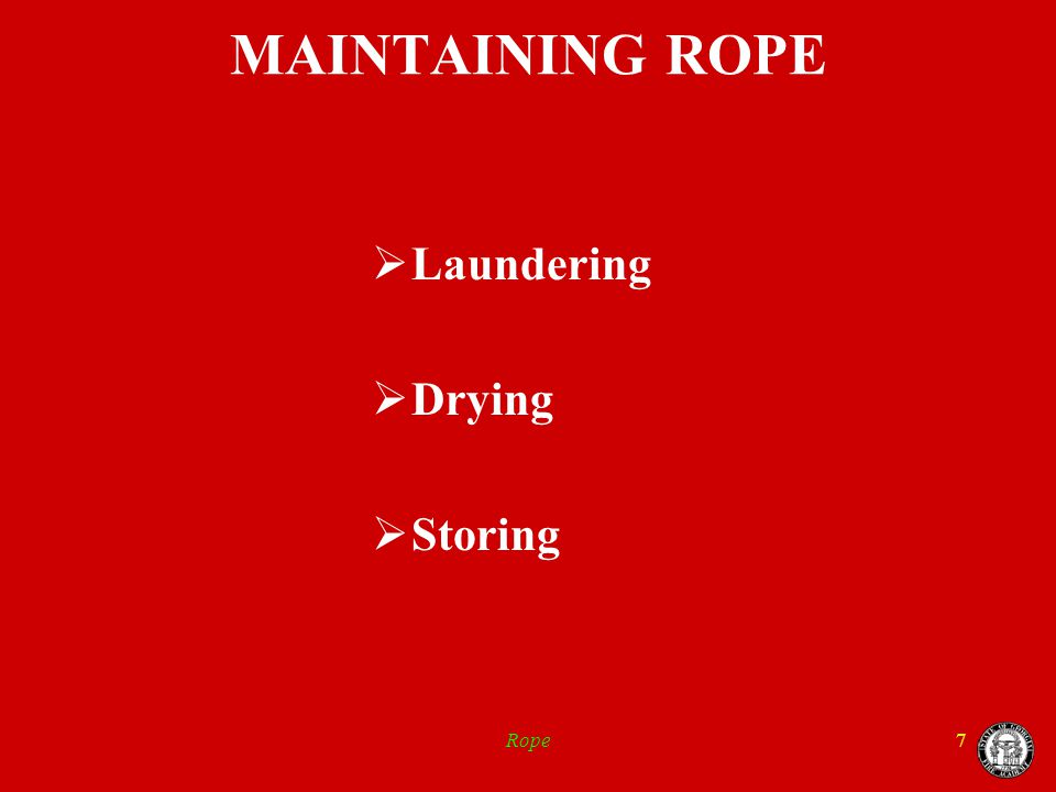Rope7 MAINTAINING ROPE  Laundering  Drying  Storing