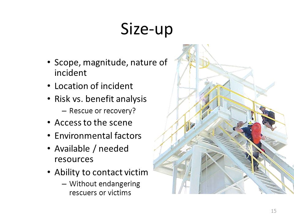 Size-up Scope, magnitude, nature of incident Location of incident Risk vs.