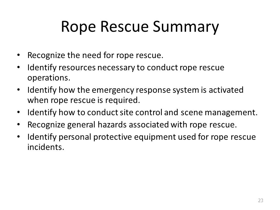 Rope Rescue Summary Recognize the need for rope rescue.