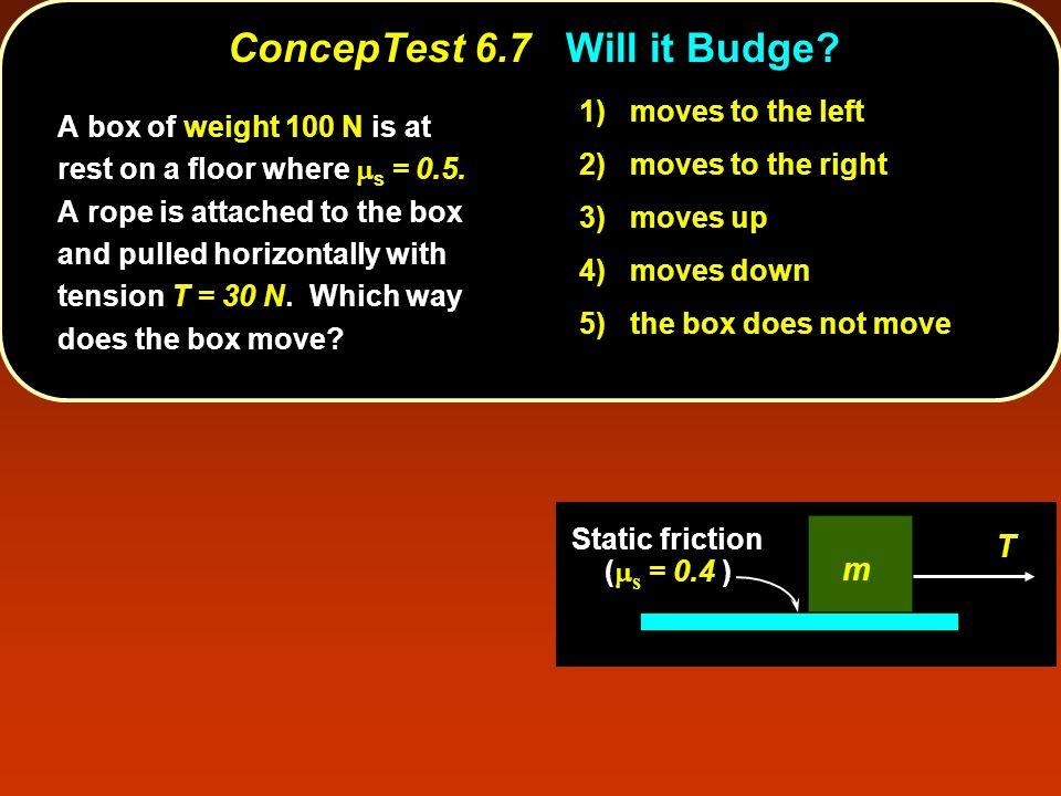 ConcepTest 6.7Will it Budge. ConcepTest 6.7 Will it Budge.