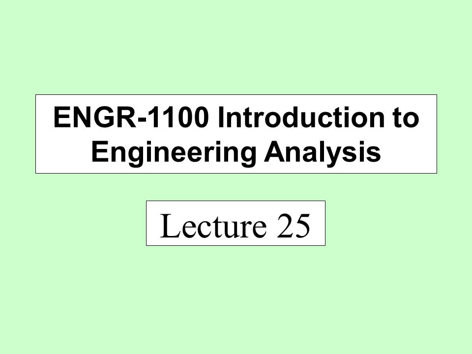 Lecture 25 ENGR-1100 Introduction to Engineering Analysis