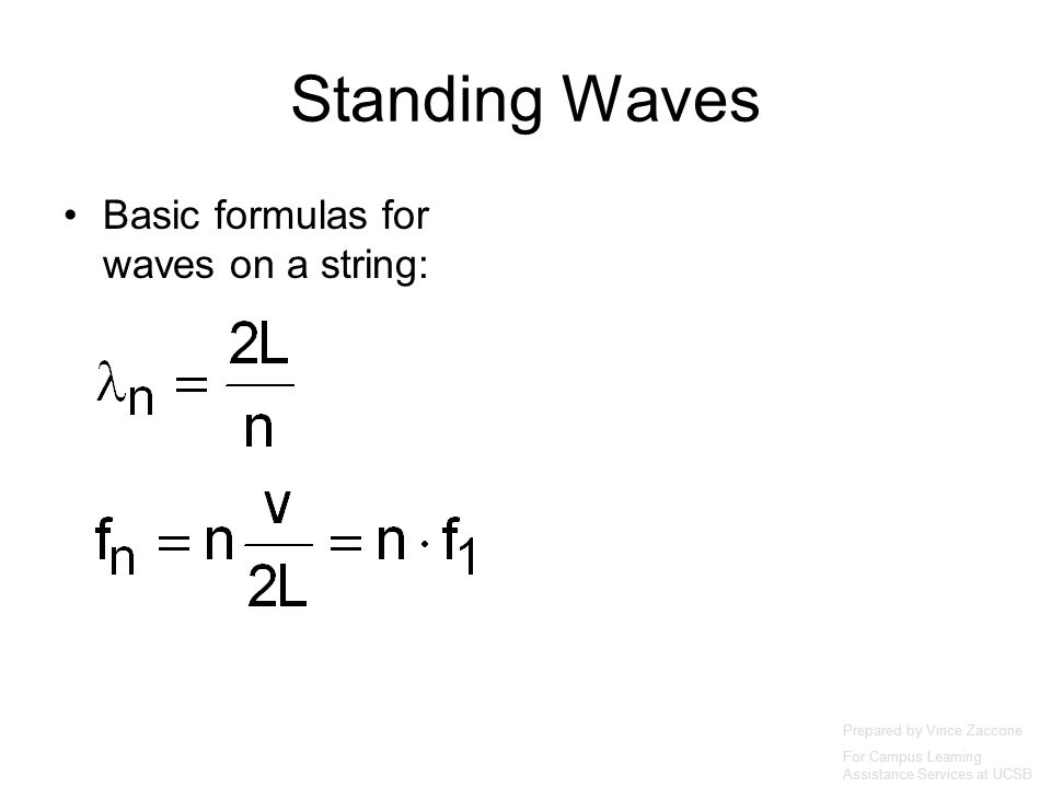 Standing Waves Basic formulas for waves on a string: Prepared by Vince Zaccone For Campus Learning Assistance Services at UCSB