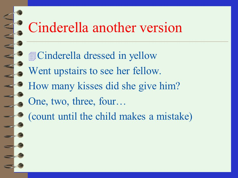 Cinderella another version 4 Cinderella dressed in lace Went upstairs to powder her face. How many boxes did she use? 4 One, two, three, four… (count