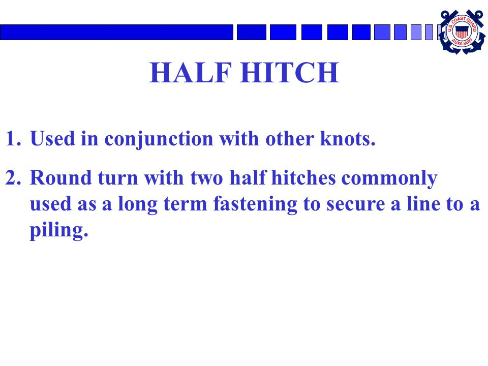HALF HITCH 1.Used in conjunction with other knots.