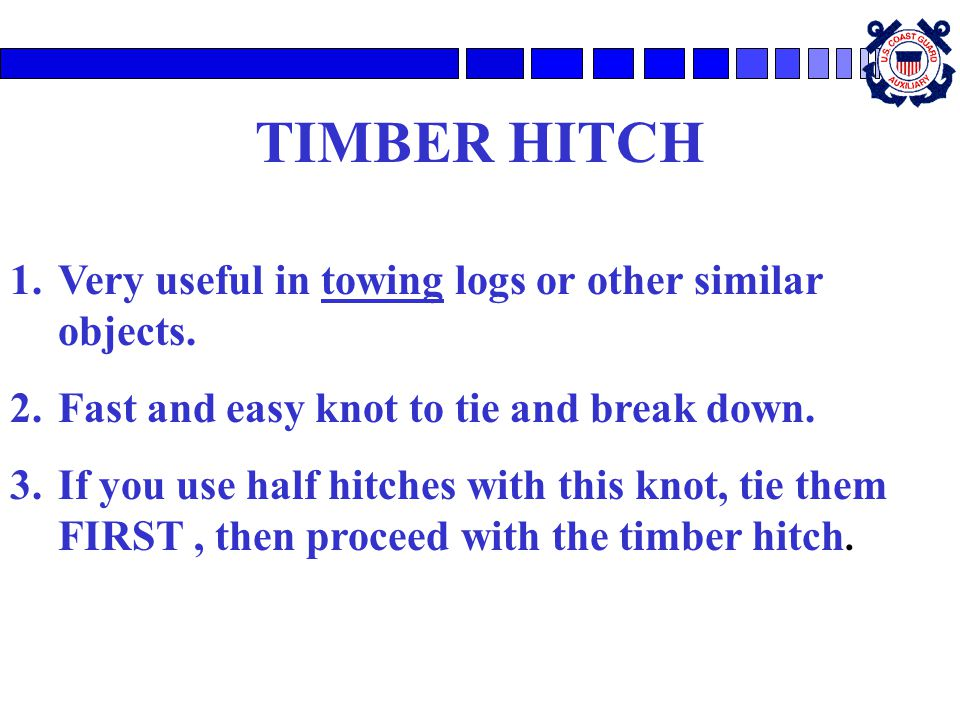 TIMBER HITCH 1.Very useful in towing logs or other similar objects.