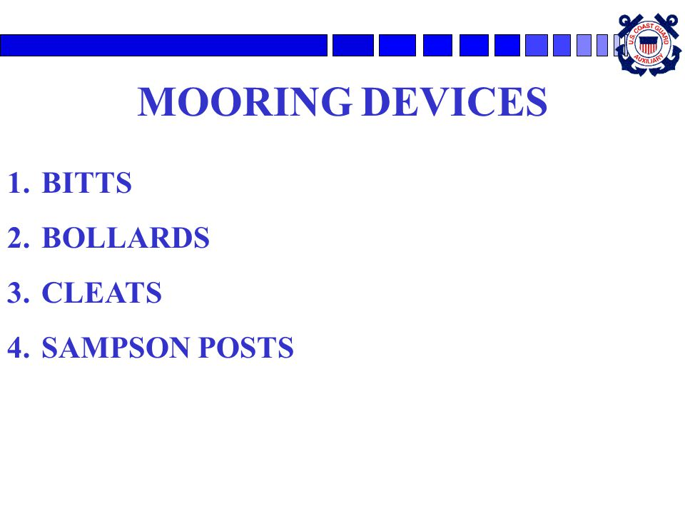 MOORING DEVICES 1.BITTS 2.BOLLARDS 3.CLEATS 4.SAMPSON POSTS