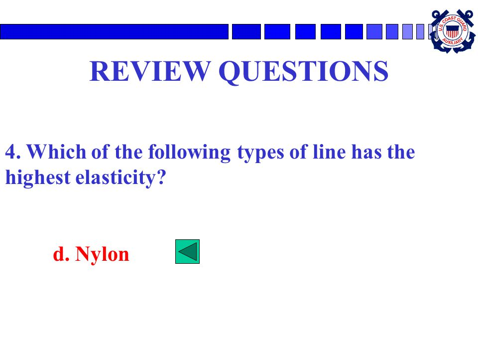 REVIEW QUESTIONS 4. Which of the following types of line has the highest elasticity? d. Nylon