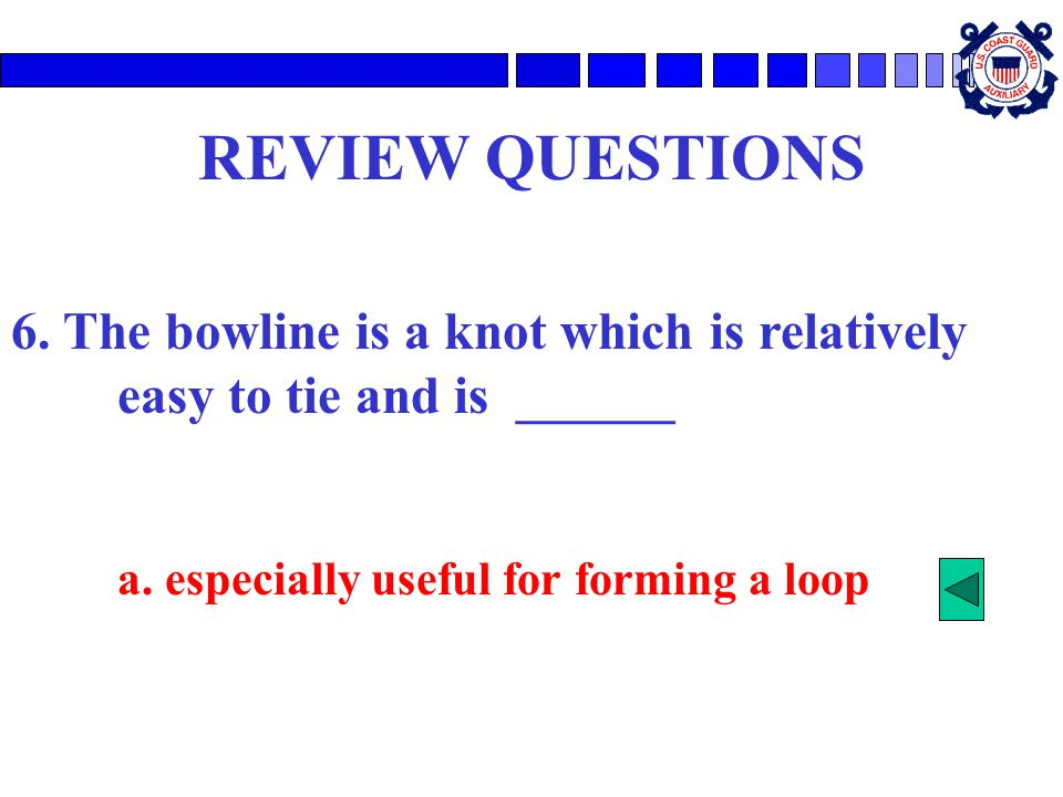 REVIEW QUESTIONS 6.The bowline is a knot which is relatively easy to tie and is ______ a.