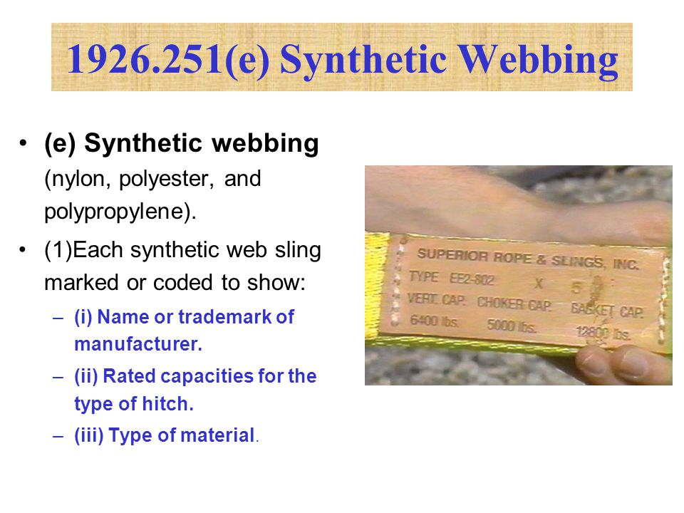 (e) Synthetic webbing (nylon, polyester, and polypropylene). (1)Each synthetic web sling marked or coded to show: –(i) Name or trademark of manufactur