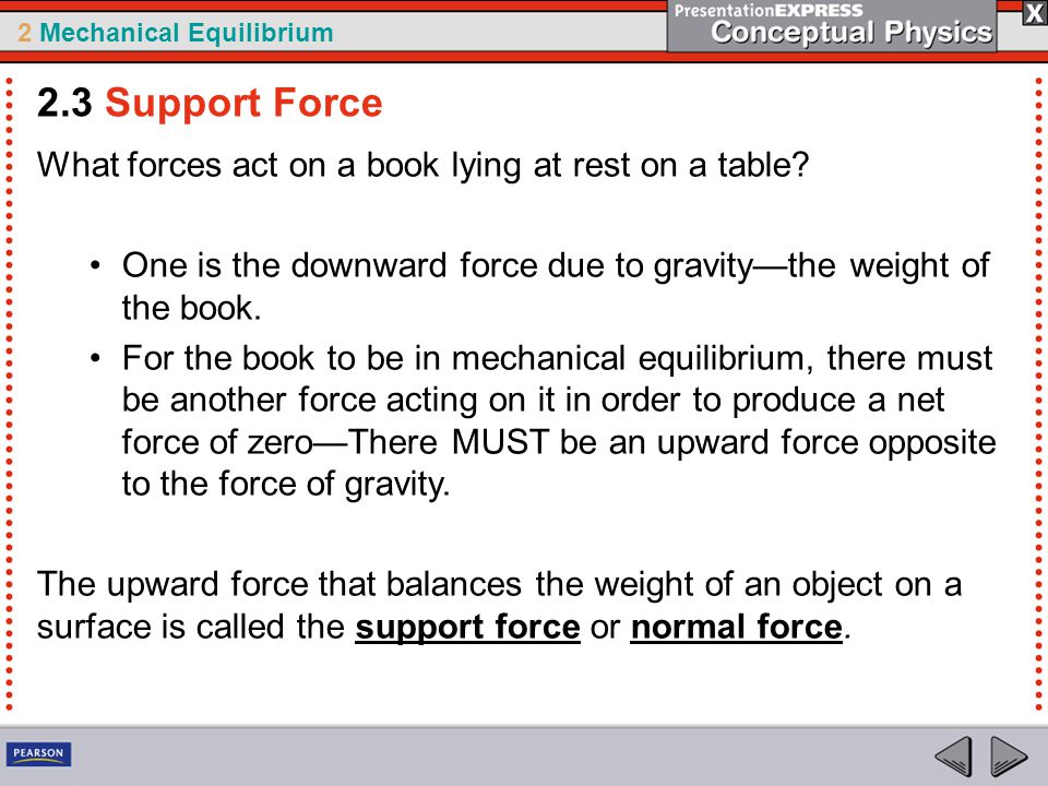 2 Mechanical Equilibrium What forces act on a book lying at rest on a table? One is the downward force due to gravity—the weight of the book. For the