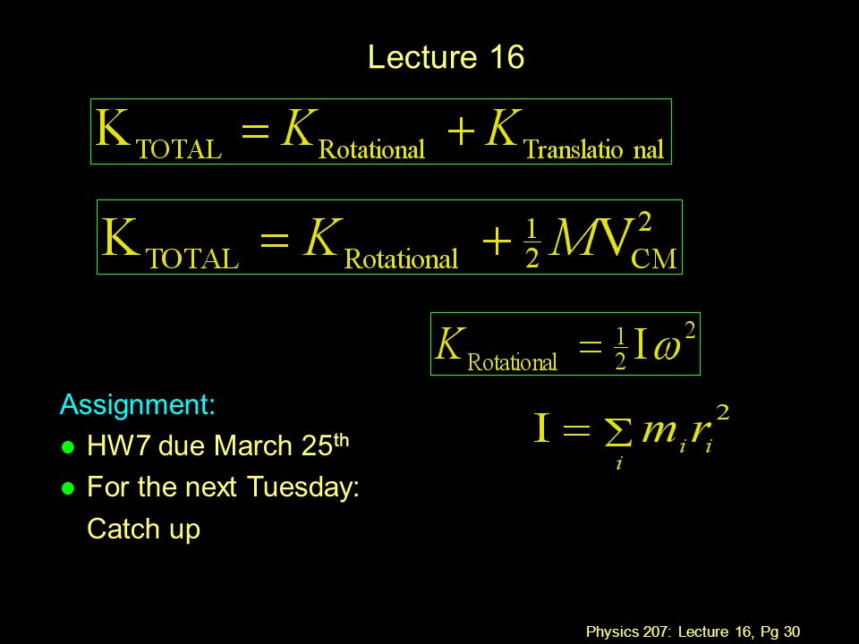 Physics 207: Lecture 16, Pg 30 Lecture 16 Assignment: l HW7 due March 25 th l For the next Tuesday: Catch up
