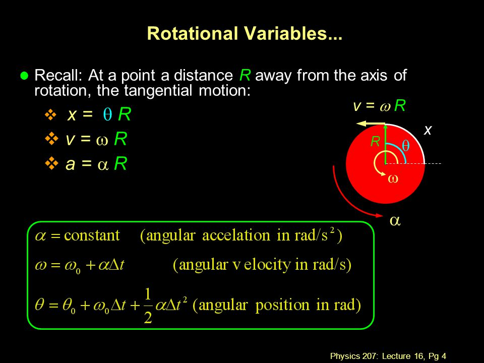 Physics 207: Lecture 16, Pg 4 Rotational Variables... l Recall: At a point a distance R away from the axis of rotation, the tangential motion:  x = 