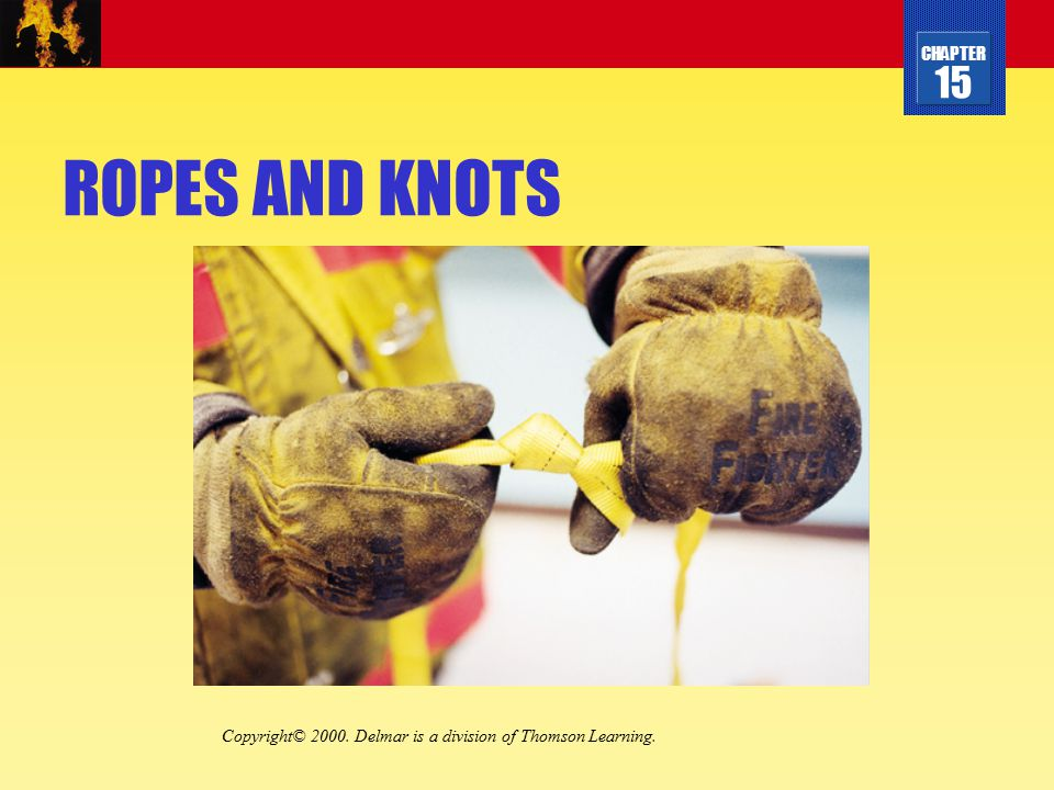 CHAPTER 15 Objectives 1 of 2 Identify the different materials that fire service rope is constructed from.