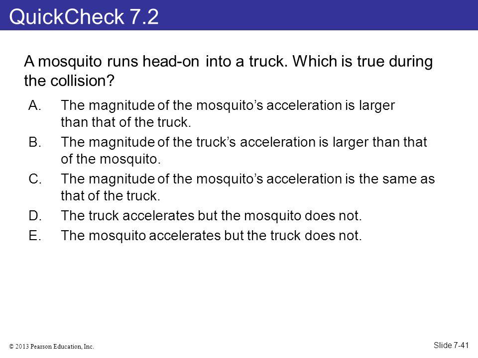 © 2013 Pearson Education, Inc.A mosquito runs head-on into a truck.