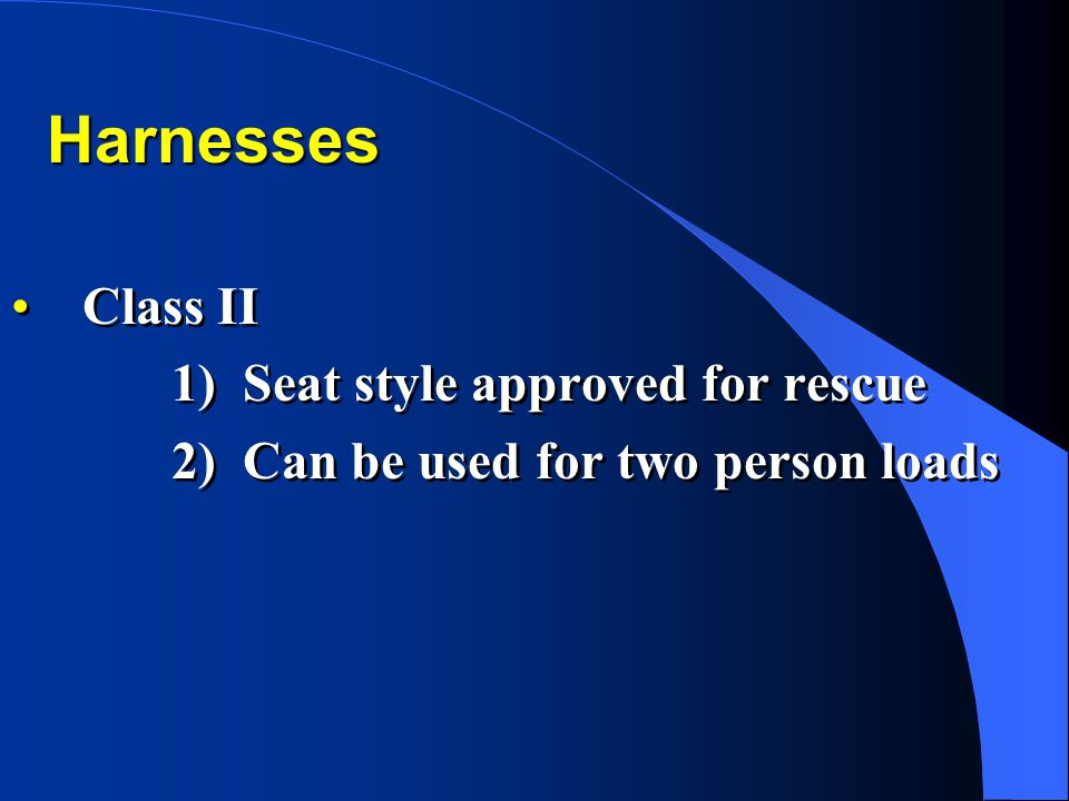 Harnesses Class II 1)Seat style approved for rescue 2)Can be used for two person loads Class II 1)Seat style approved for rescue 2)Can be used for two person loads