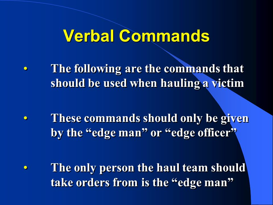 """Verbal Commands The following are the commands that should be used when hauling a victim These commands should only be given by the """"edge man"""" or """"edg"""