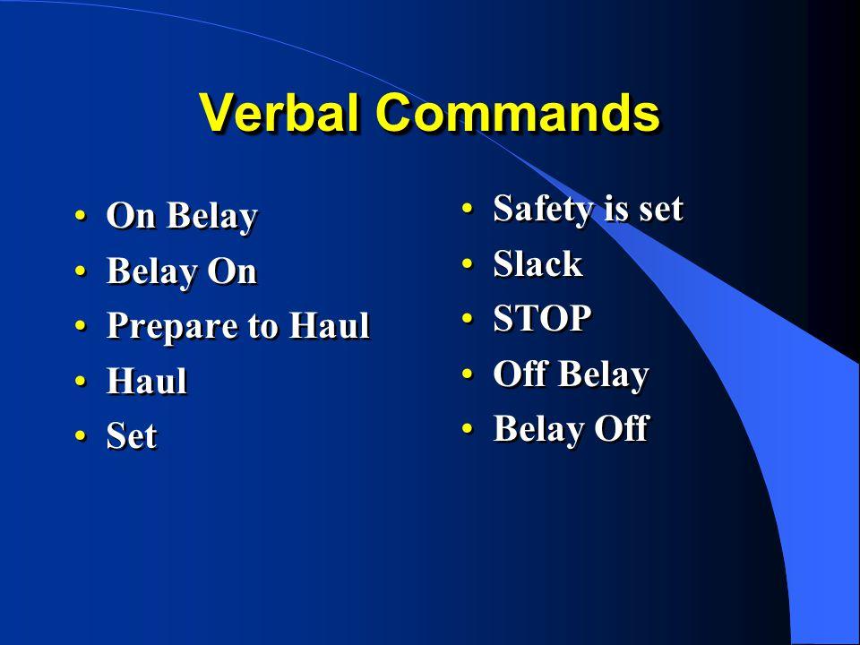 Verbal Commands On Belay Belay On Prepare to Haul Haul Set On Belay Belay On Prepare to Haul Haul Set Safety is set Slack STOP Off Belay Belay Off Safety is set Slack STOP Off Belay Belay Off