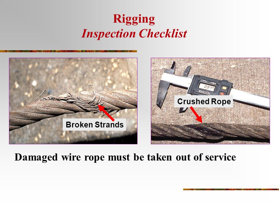 Broken Strands Damaged wire rope must be taken out of service Crushed Rope Rigging Inspection Checklist