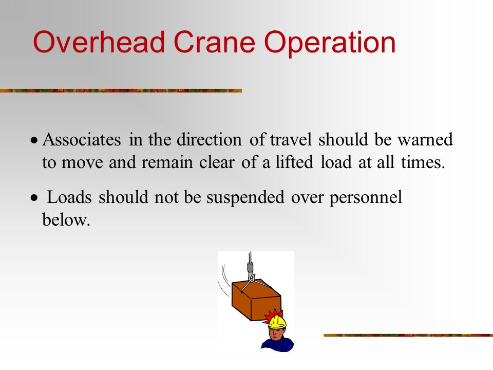  Associates in the direction of travel should be warned to move and remain clear of a lifted load at all times.  Loads should not be suspended over