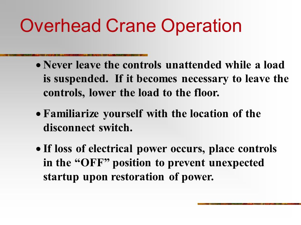  Never leave the controls unattended while a load is suspended.