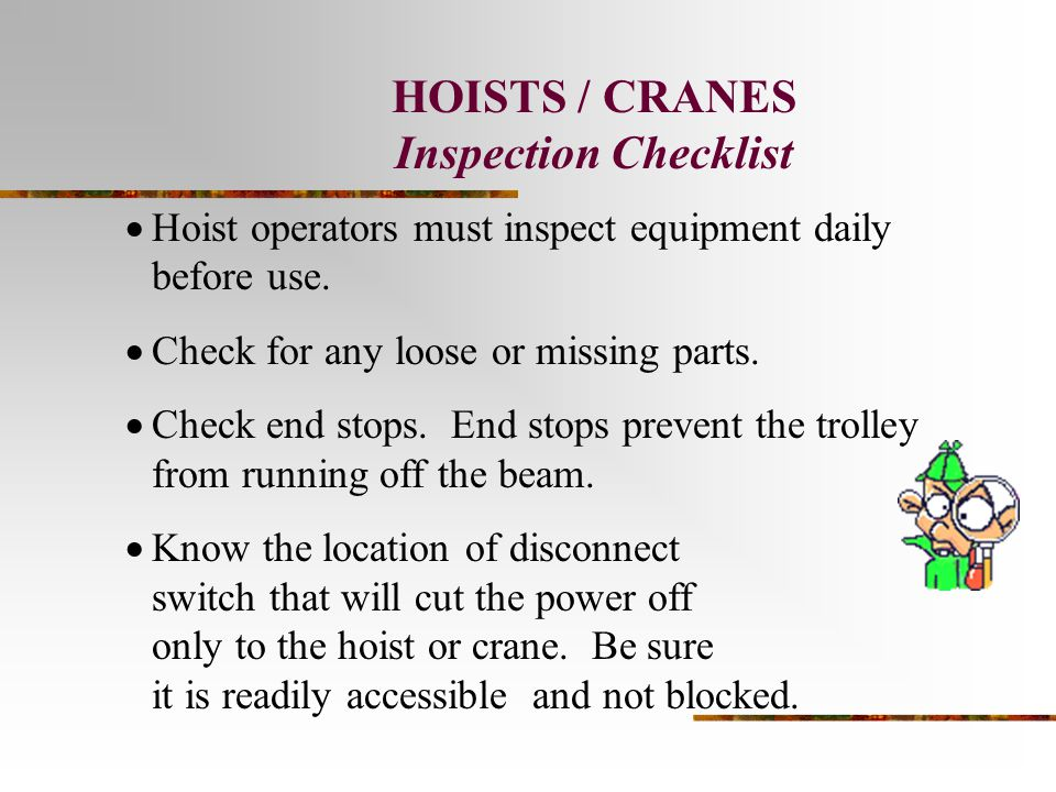 HOISTS / CRANES Inspection Checklist  Hoist operators must inspect equipment daily before use.