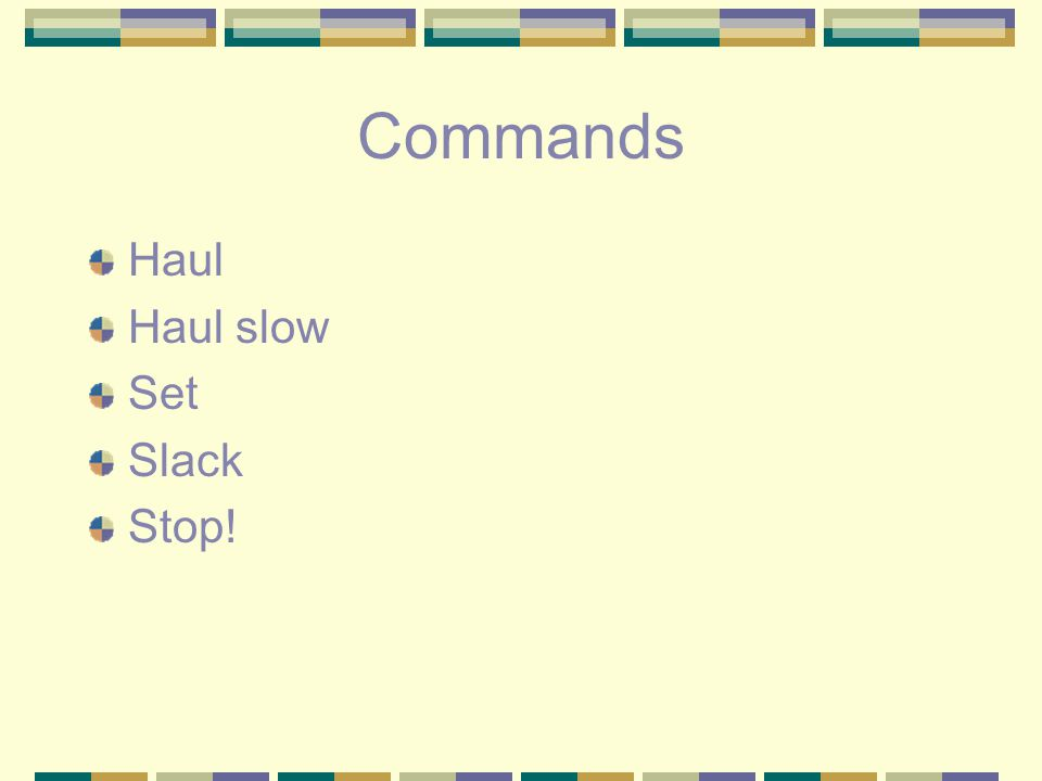 Commands Haul Haul slow Set Slack Stop!