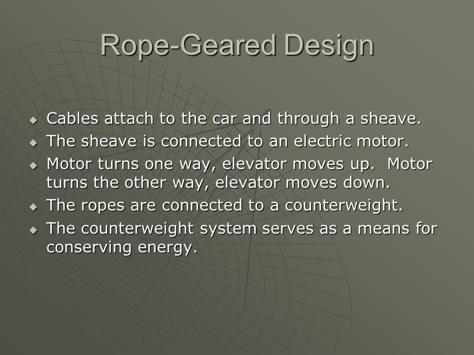 Rope-Geared Design  Cables attach to the car and through a sheave.