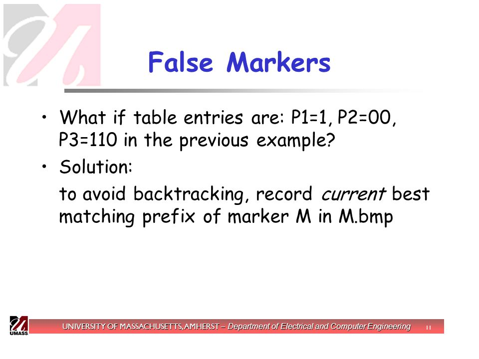 UNIVERSITY OF MASSACHUSETTS, AMHERST – Department of Electrical and Computer Engineering 11 False Markers What if table entries are: P1=1, P2=00, P3=110 in the previous example.