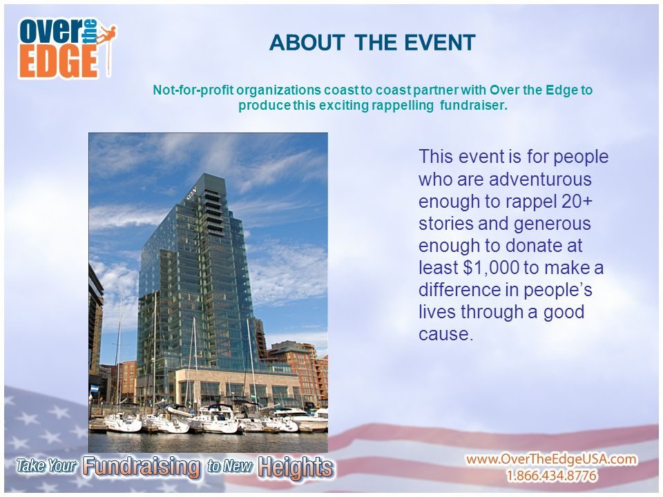 ABOUT THE EVENT Not-for-profit organizations coast to coast partner with Over the Edge to produce this exciting rappelling fundraiser.
