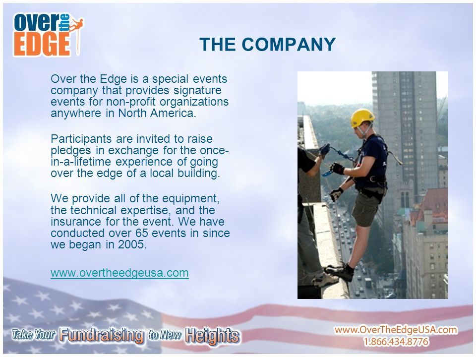 THE COMPANY Over the Edge is a special events company that provides signature events for non-profit organizations anywhere in North America.