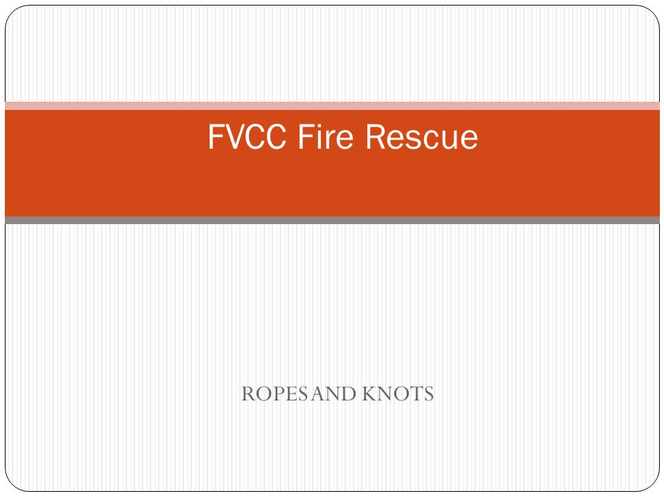 ROPES AND KNOTS FVCC Fire Rescue